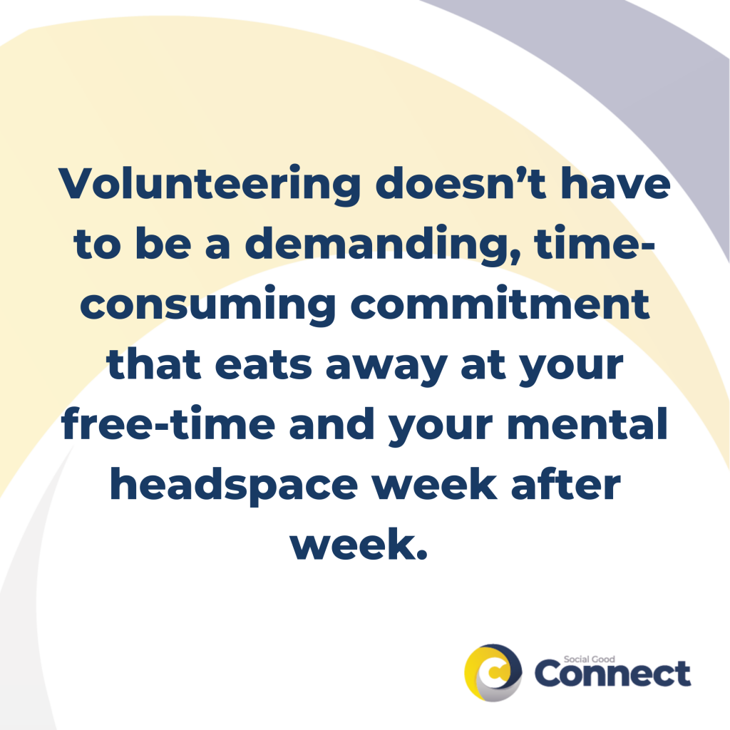 Volunteering doesn't have to be a demanding, time-consuming commitment that eats away at your free-time and your mental headspace week after week. It can be a simple act of kindness offered to a neighbour