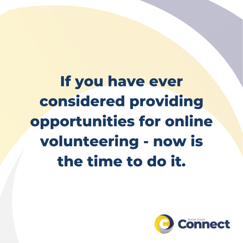 if you have ever considered providing opportunities for online volunteering, now is the time to do it - volunteer training