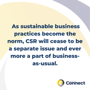 As sustainable business practices become the norm, CSR will cease to be a separate issue and ever more a part of business-as-usual.