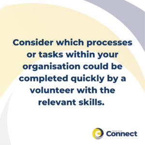 consider which processes or tasks within your organisation could be completed quickly by a volunteer with the relevant skills - micro-volunteering