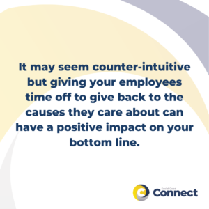 It may seem counter-intuitive but giving your employees time off to give back to the causes they care about can have a positive impact on your bottom line.