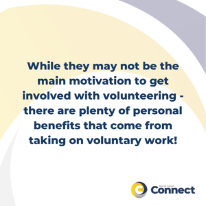 While they may not be the main motivation to get involved with volunteering - there are plenty of personal benefits that come from taking on voluntary work!