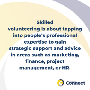 Skilled volunteering is about tapping into people's professional expertise to gain strategic support and advice in areas such as marketing, finance, project management or HR.