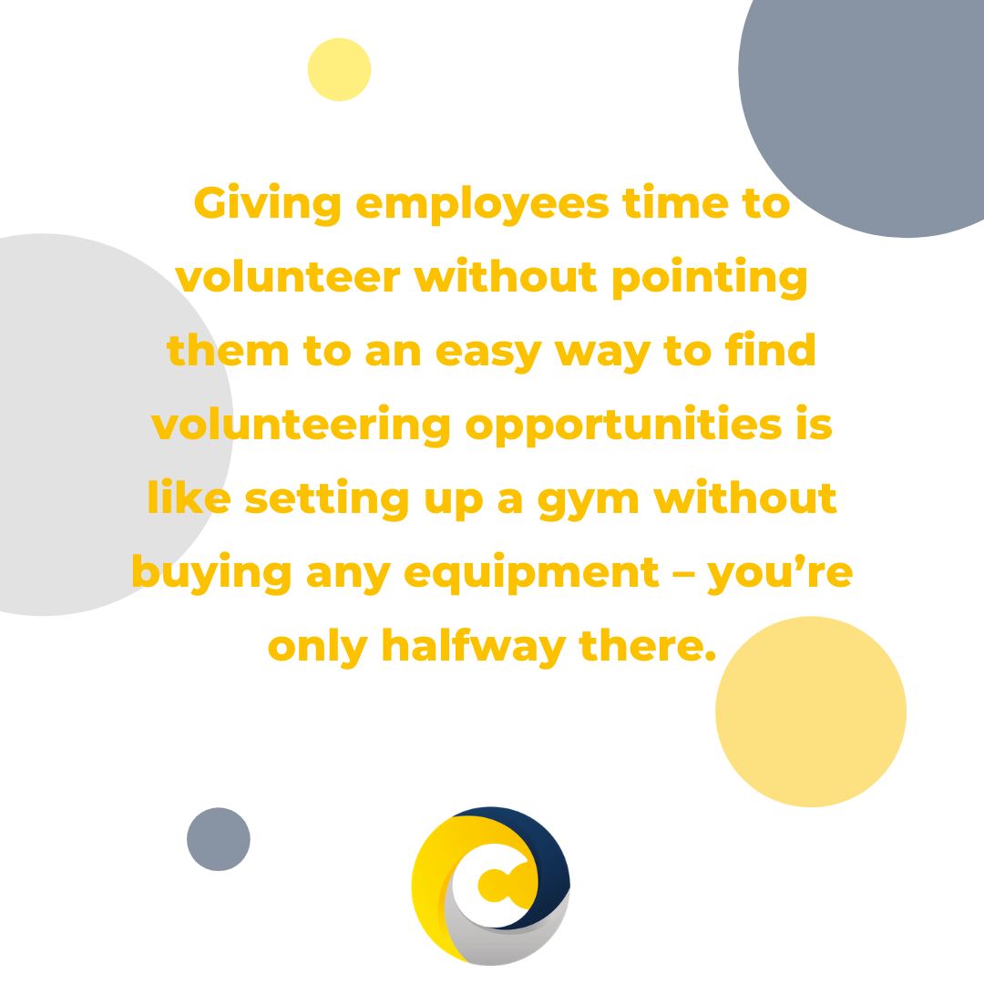 Giving employees time to volunteer without pointing them to an easy way to find volunteering opportunities is like setting up a gym without buying any equipment – you're only halfway there.