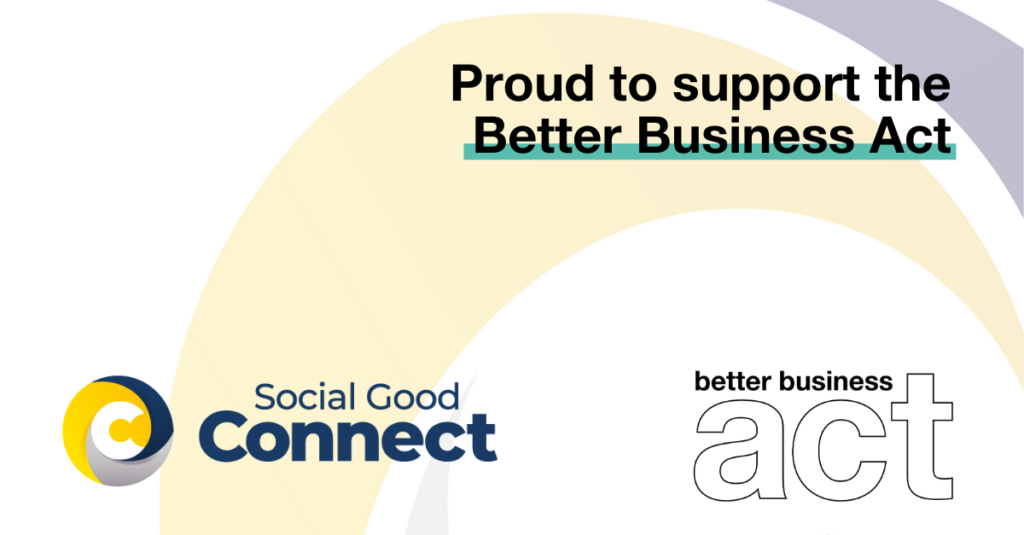 Social Good Connect is proud to support the Better Business Act